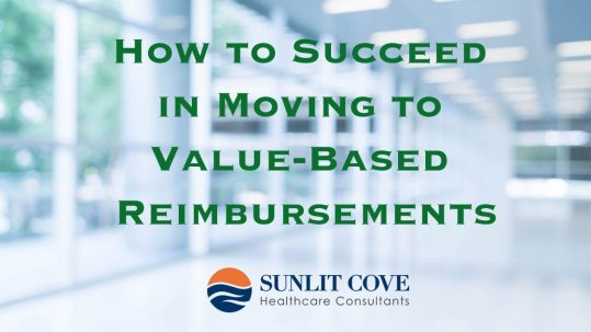 How to Succeed in Moving to Value-Based Reimbursements