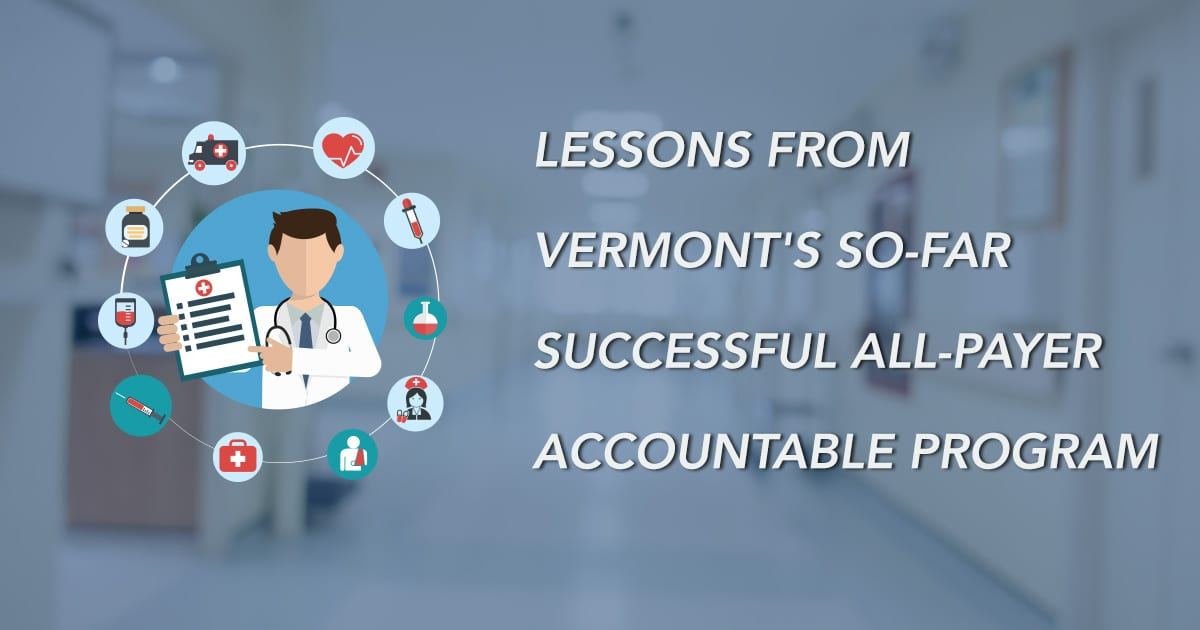Lessons From Vermont's So-Far Successful All-Payer Accountable Program